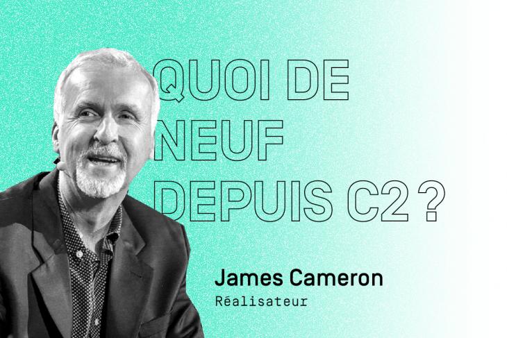Quoi de neuf depuis C2? : le cinéaste James Cameron