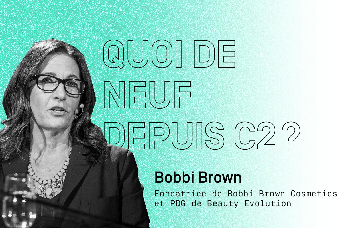 Quoi de neuf depuis C2?: Bobbi Brown, titane de la beauté