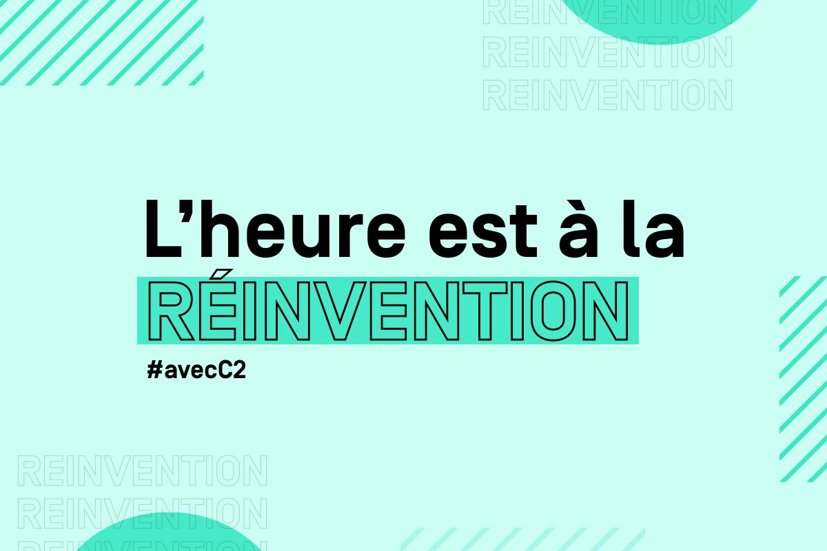 L'heure est à la Réinvention #avecC2