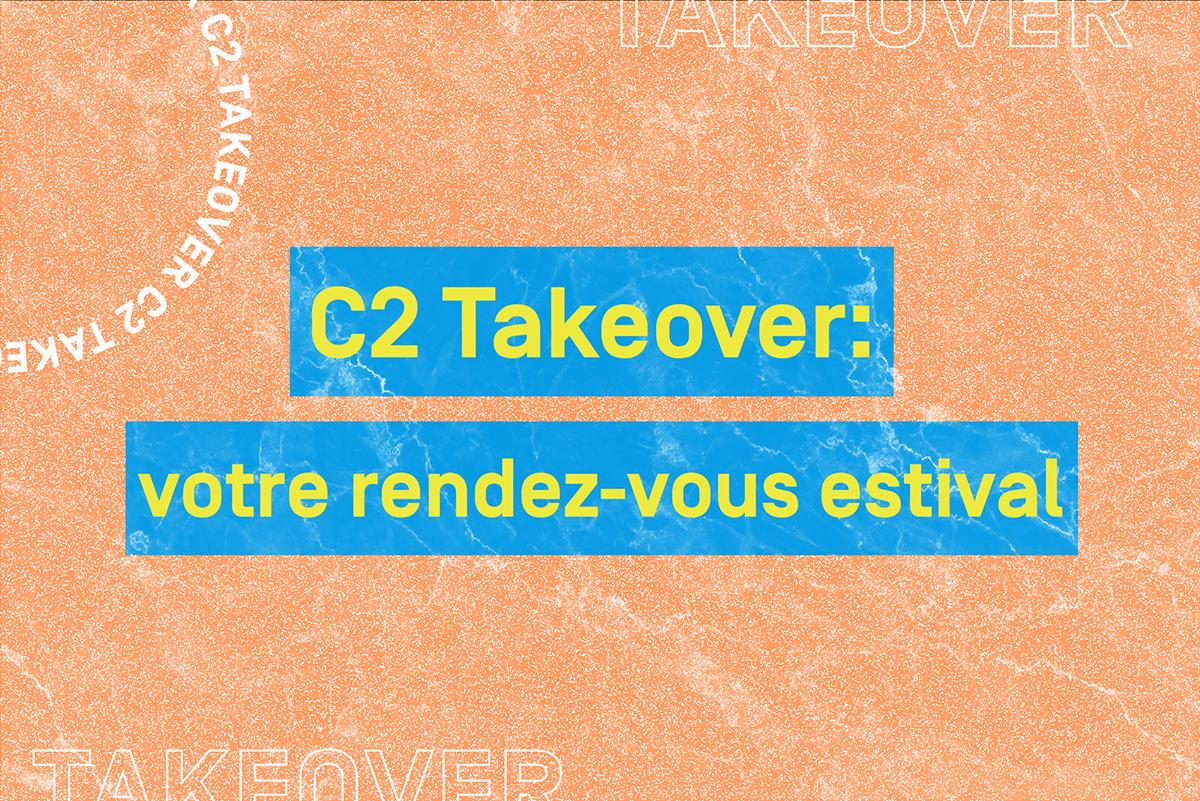 C2 Takeover: votre rendez-vous estival