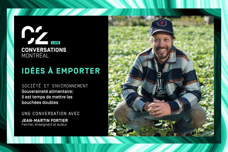 C2 Conversations – Live Idée à emporter Société et environnement une conversation avec Jean-Martin Fortier