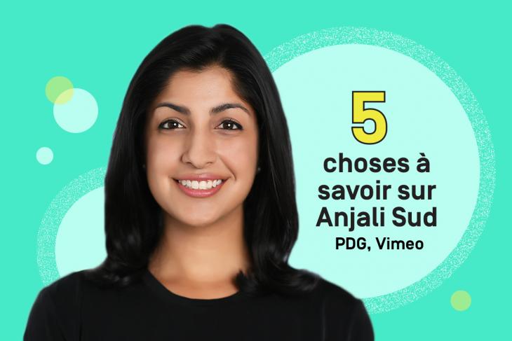 5 choses à savoir sur Anjali Sud, PDG, Vimeo