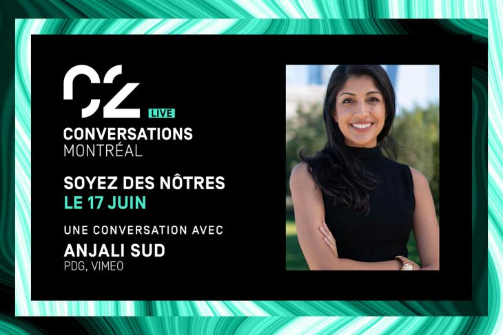 C2 Conversations Live soyez des notres le 17 juin une conversation avec Anjali Sud PDG Vimeo