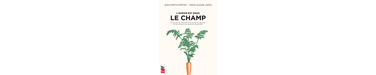 L'avenir est dans le champ, Jean-Martin Fortier et Marie-Claude Lortie