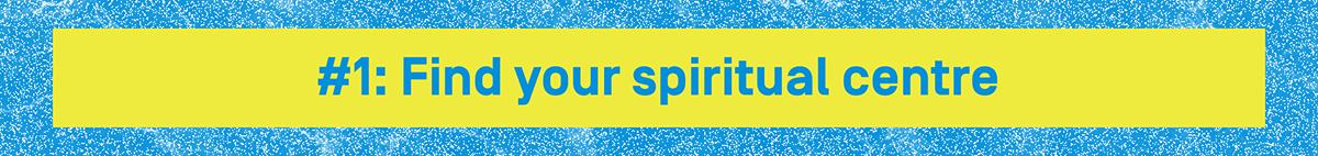 Find your spiritual centre.