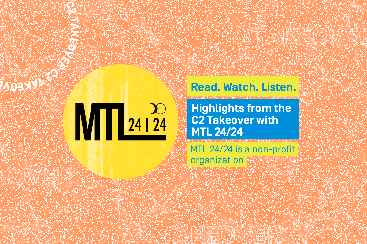 Read, watch, listen: Highlights from the C2 Takeover with MTL 24/24