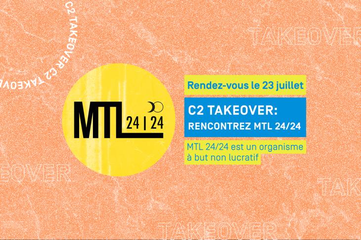C2 Takeover: Rencontrez MTL24/24 le 23 juillet
