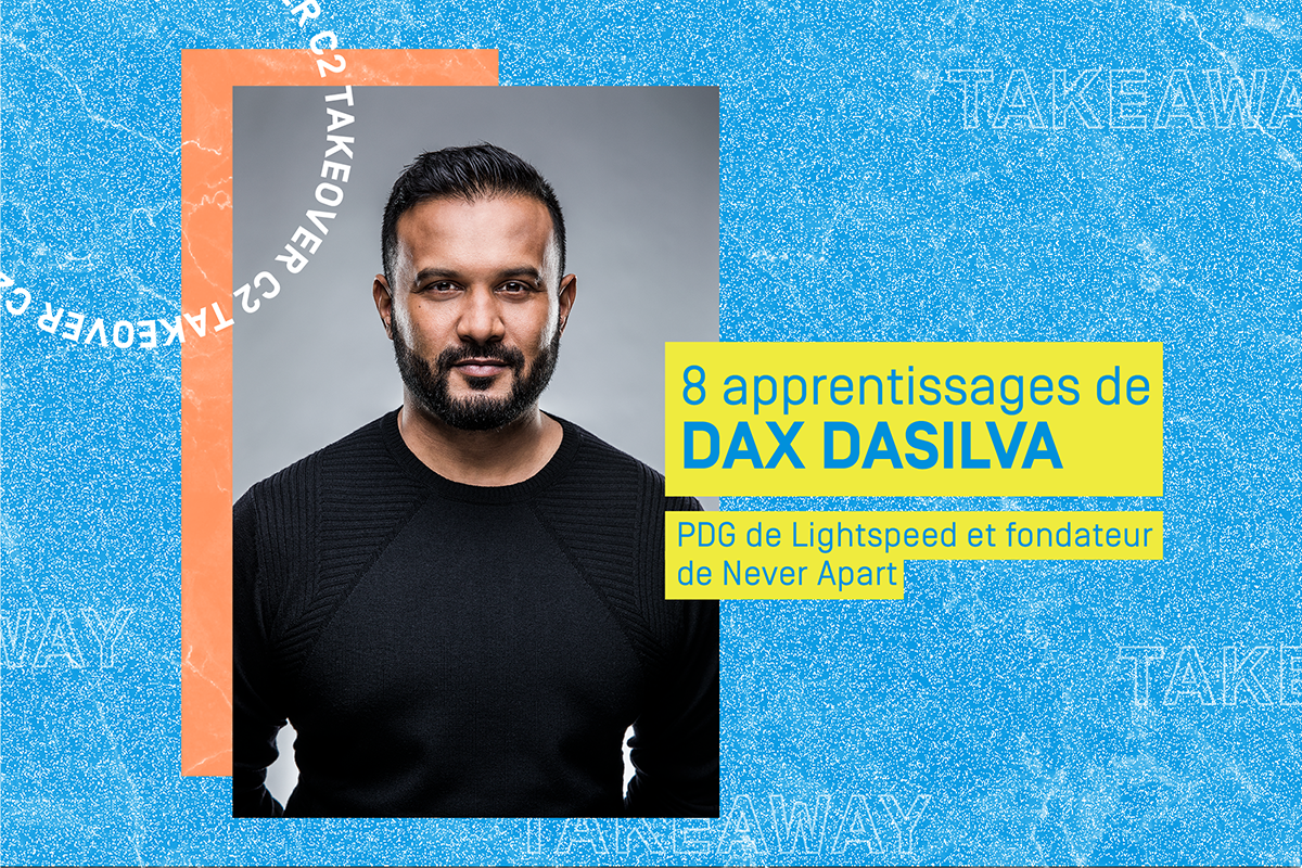 C2 Takeover: 8 apprentissages de Dax Dasilva