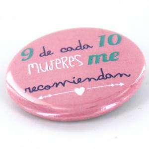 Chapas 31mm con frases - Chapa 31 mm con frase: 9 de cada 10 mujeres me recomienda