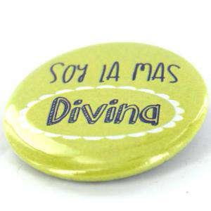 Chapas 31mm con frases - Chapa 31 mm con frase: Soy la más divina