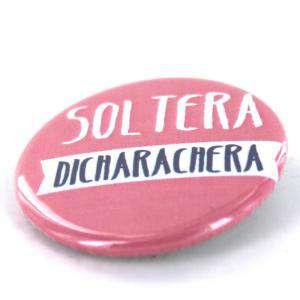 Chapas 31mm con frases - Chapa 31 mm con frase: Soltera dicharachera