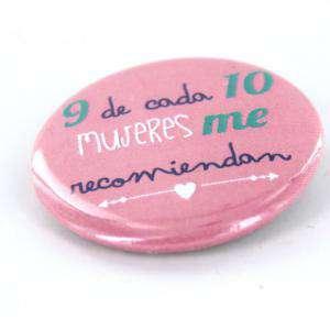 Chapas 50mm con frases - Chapa 50 mm con frase: 9 de cada 10 mujeres me recomienda