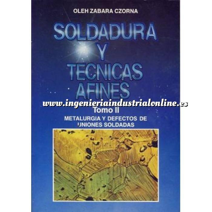 Imagen Soldadura Soldadura y técnicas afines. Tomo II. Metalurgia y defecto de uniones soldadas