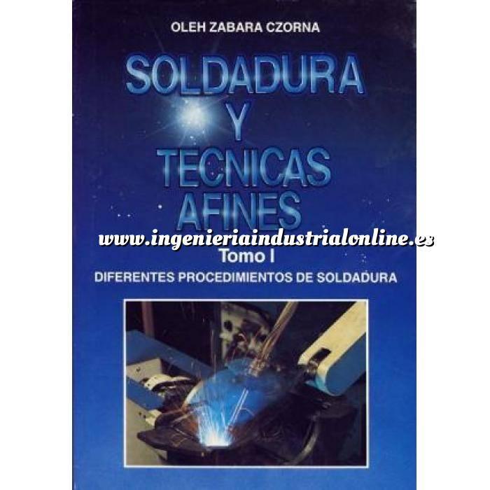 Imagen Soldadura Soldadura y técnicas afines. Tomo I. Diferentes procedimientos de soldadura