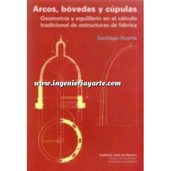 Imagen Arcos, bóvedas y cúpulas Arcos, bóvedas y cúpulas.Geometria y equilibrio en el cálculo tradicional de estructuras de fábrica
