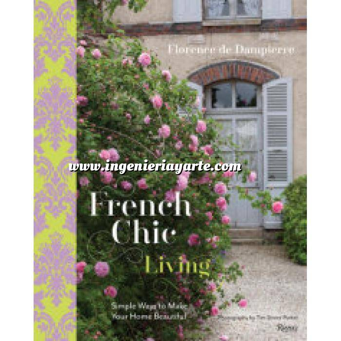 Imagen Estilo francés French Chic Living: Simple Ways to Make Your Home Beautiful