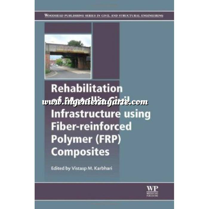 Imagen Estructuras metálicas Rehabilitation of Metallic Civil Infrastructure Using Fiber Reinforced Polymer (Frp) Composites: Types Properties and Testing Methods