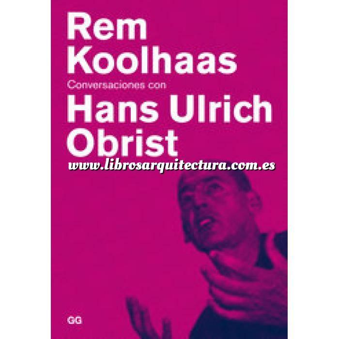 Imagen Arquitectos internacionales Rem Koolhaas. Conversaciones con Hans Ulrich Obrist