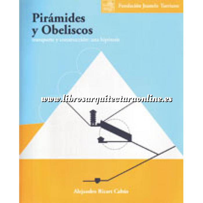 Imagen Egipcio Pirámides y obeliscos : transporte y construcción : una hipótesis