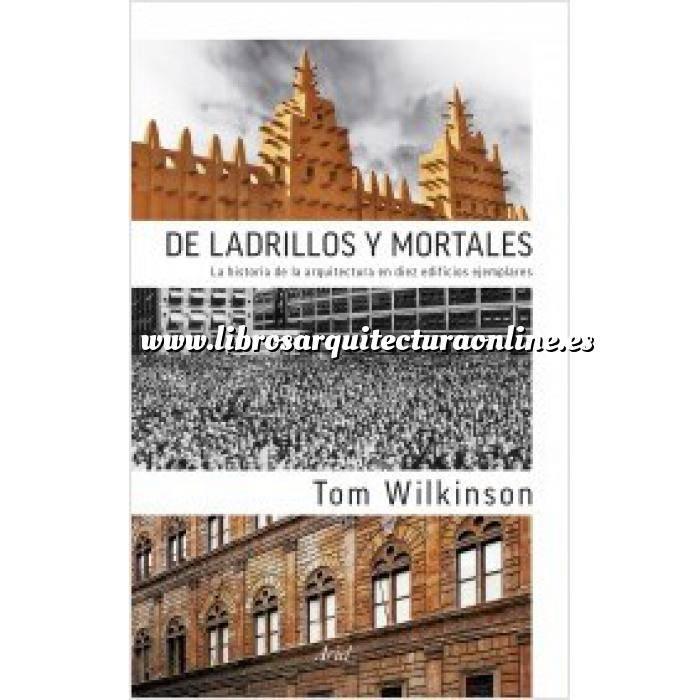 Imagen Historia de la arquitectura De ladrillos y mortales. La historia de la Arquitectura en diez edificios ejemplares