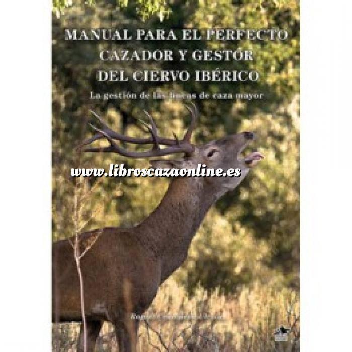 Imagen Caza mayor Manual para el perfecto cazador del ciervo ibérico. La gestión de las fincas de caza mayor