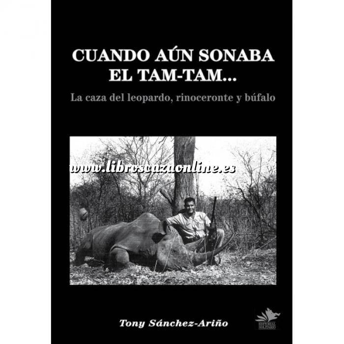 Imagen Relatos de caza Cuando aún sonaba el tam-tam. La caza del leopardo, rinoceronte y búfalo