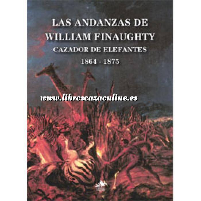 Imagen Relatos de caza Las Andanzas de William Finaughty. Cazador de elefantes. 1864 -1875