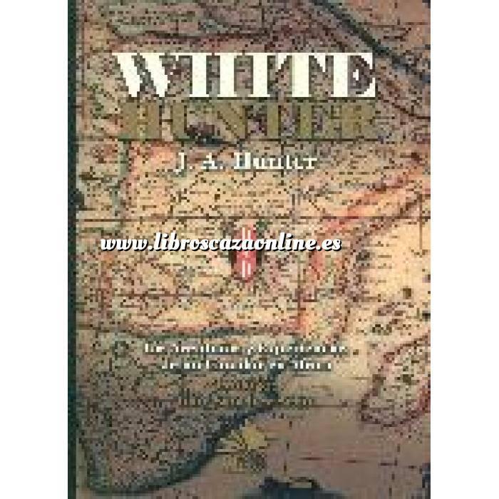 Imagen Relatos de caza White Hunter. Las aventuras y experiencias de un cazador en Africa
