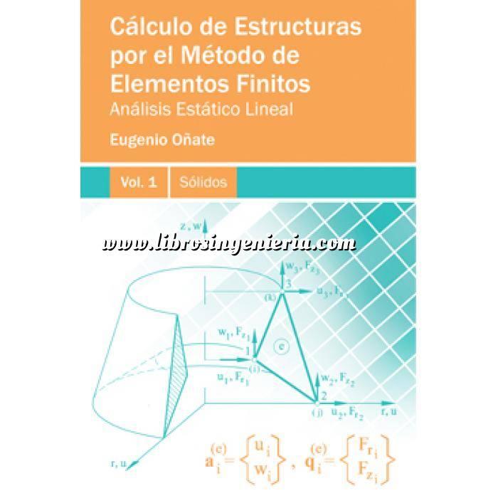 Imagen Cálculo de estructuras Cálculo de Estructuras por el Método de los Elementos Finitos. Análisis Estático Lineal. Vol 1