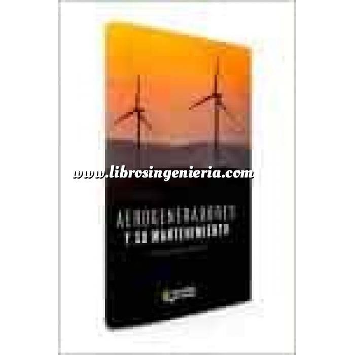 Imagen Energía eólica Aerogeneradores y su mantenimiento.Manual práctico para la gestión eficaz del mantenimiento de parques eólicos