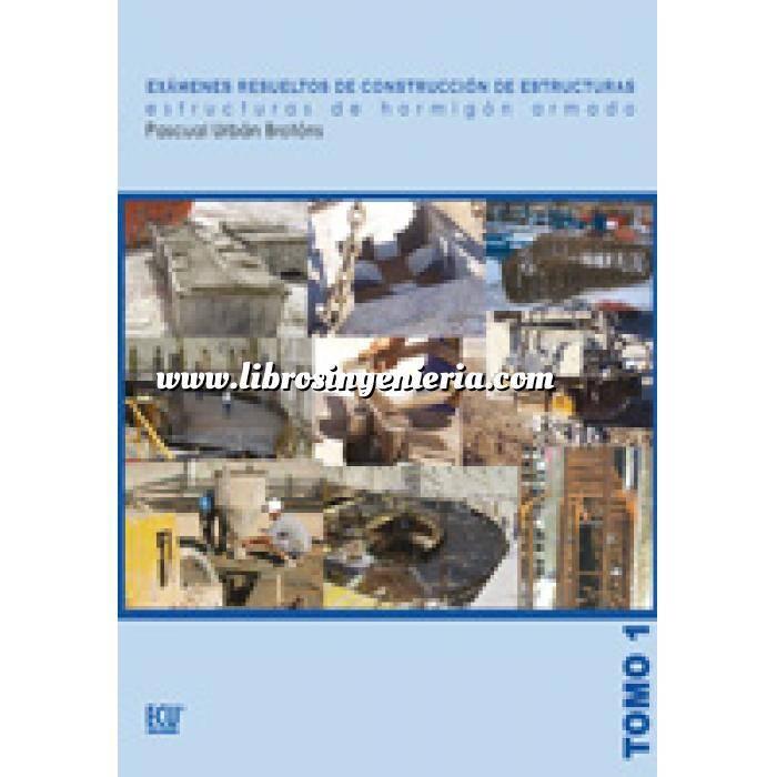 Imagen Estructuras de hormigón Exámenes resueltos de construcción de estructuras. Estructuras de hormigón armado. Tomo 01