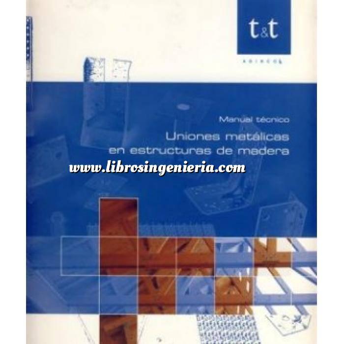 Imagen Estructuras de madera Uniones metálicas en estructuras de madera. Manual técnico