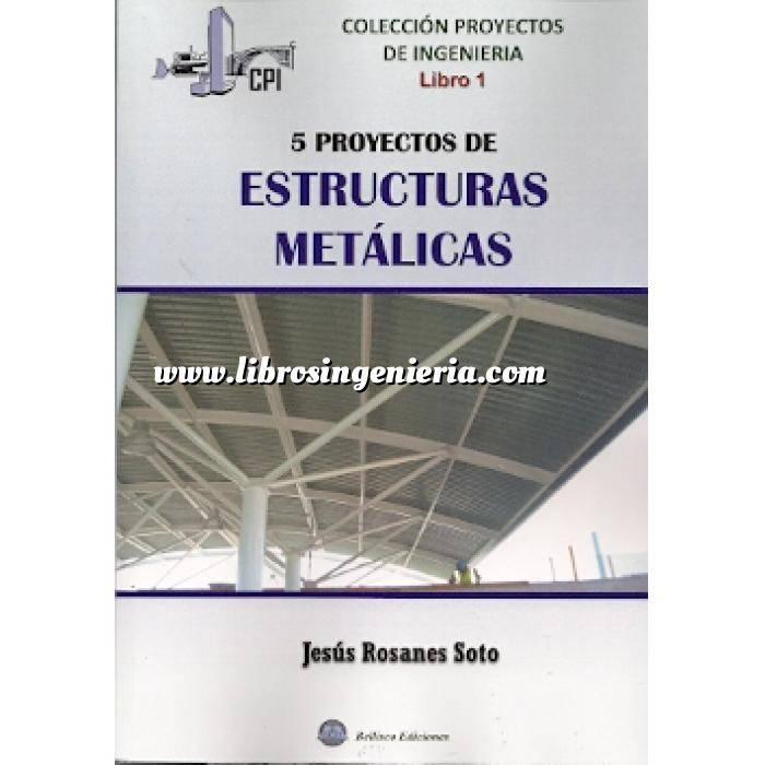 Imagen Estructuras metálicas Proyectos de Ingeniería - Libro 1: 5 proyectos de estructuras metálicas