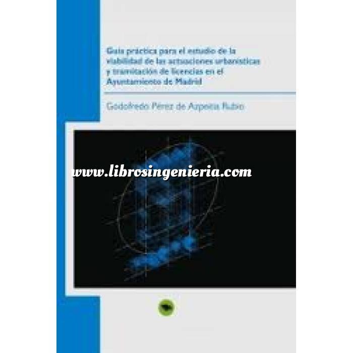 Imagen Gestión inmobiliaria Guía práctica para el estudio de la viabilidad de las actuaciones urbanisticas y tramitación de licencias en el Ayuntamiento de Madrid