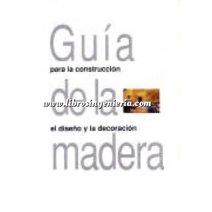 Imagen Madera Guía de la madera : un manual de referencia para el uso de la madera en arquitectura, construcción, el diseño y la decoración
