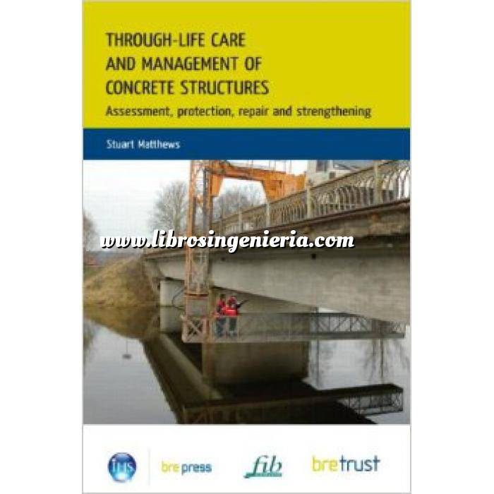 Imagen Patología y rehabilitación Through-Life Care and Management of Concrete Structures  Assessment,Protection, Repair and Strengthening