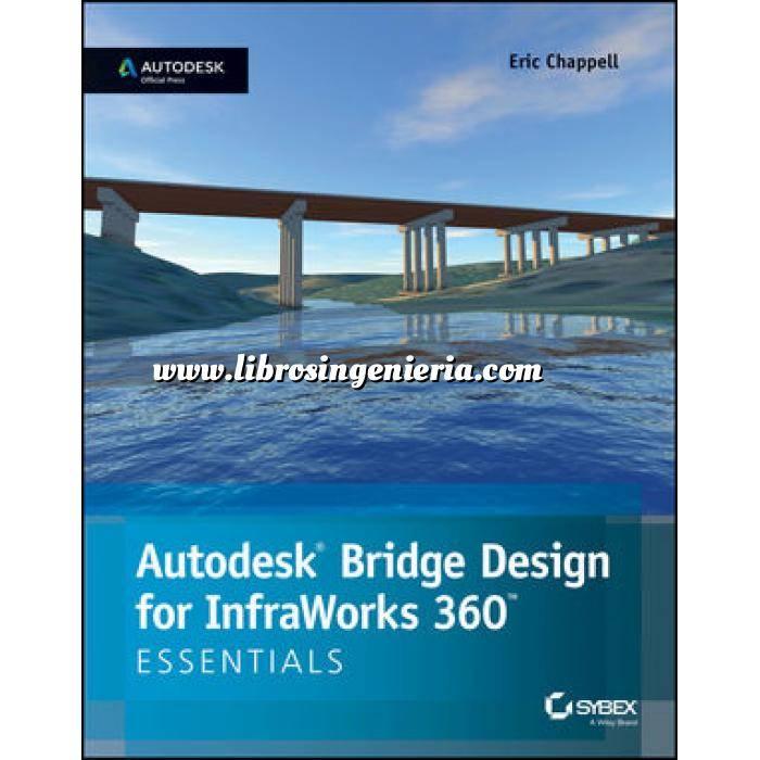 Imagen Puentes y pasarelas Autodesk Bridge Design for InfraWorks 360 Essentials: Autodesk Official Press