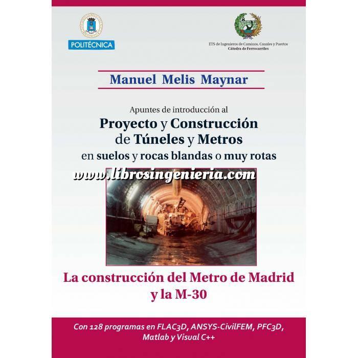Imagen Túneles y obras subterráneas Apuntes de introducción al proyecto de construcción de tuneles y metros en suelos y rocas blandas o muy rotas. La Construcción del Metro de Madrid y la M-30