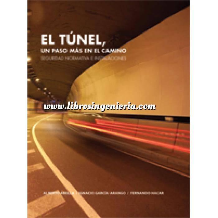Imagen Túneles y obras subterráneas El túnel, un paso más en el camino : seguridad, normativa e instalaciones