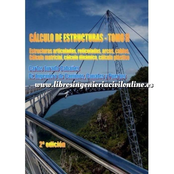 Imagen Cálculo de estructuras Cálculo de estructuras.Estructuras articuladas,reticuladas,arcos,cables,cálculo matricial,cálculo dinámico,cálculo plástico 2 volumenes