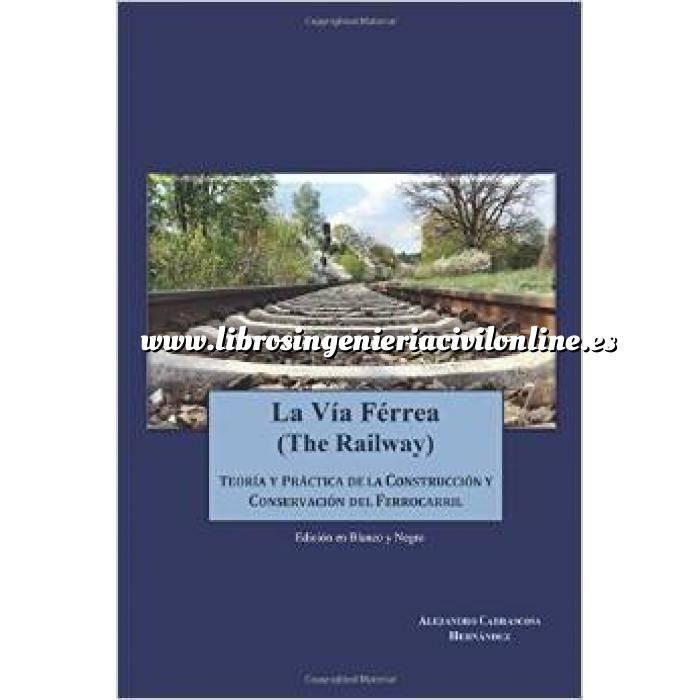 Imagen Ferrocarriles La via Ferrea (The Railway): Teoría y práctica de la construcción y conservación del ferrocarril