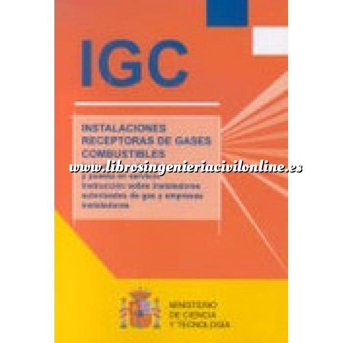 Imagen Gas IGC : Instalaciones receptoras de gases combustibles. Instrucción sobre documentación y puesta en servicio. Instrucción sobre instaladores autorizados de gas y empresas instaladoras