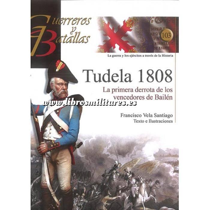 Imagen Guerreros y batallas Guerreros y Batallas nº103 Tudela 1808. La primera derrota de los vencedores de Bailén