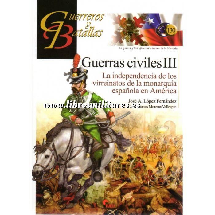 Imagen Guerreros y batallas Guerreros y Batallas nº130 Guerras civiles III.La independencia de los virreinatos de la monarquia española