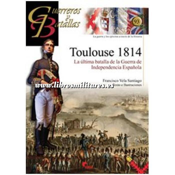 Imagen Guerreros y batallas Guerreros y Batallas nº 93 Toulouse 1814  La última batalla de la Guerra de Independencia Española