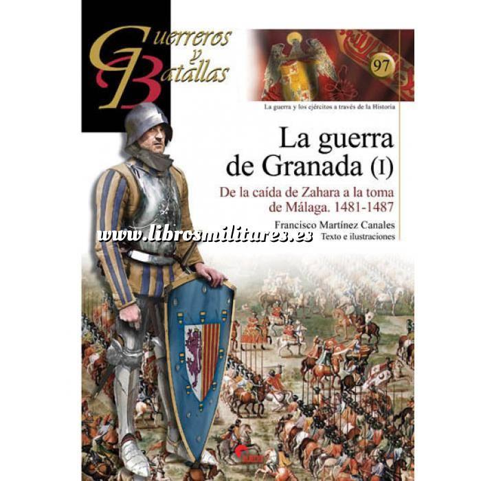 Imagen Guerreros y batallas Guerreros y Batallas nº 97 La guerra de Granada (I)   de la caída de Zahara al asedio de Vélez-Málaga. 1481-1487