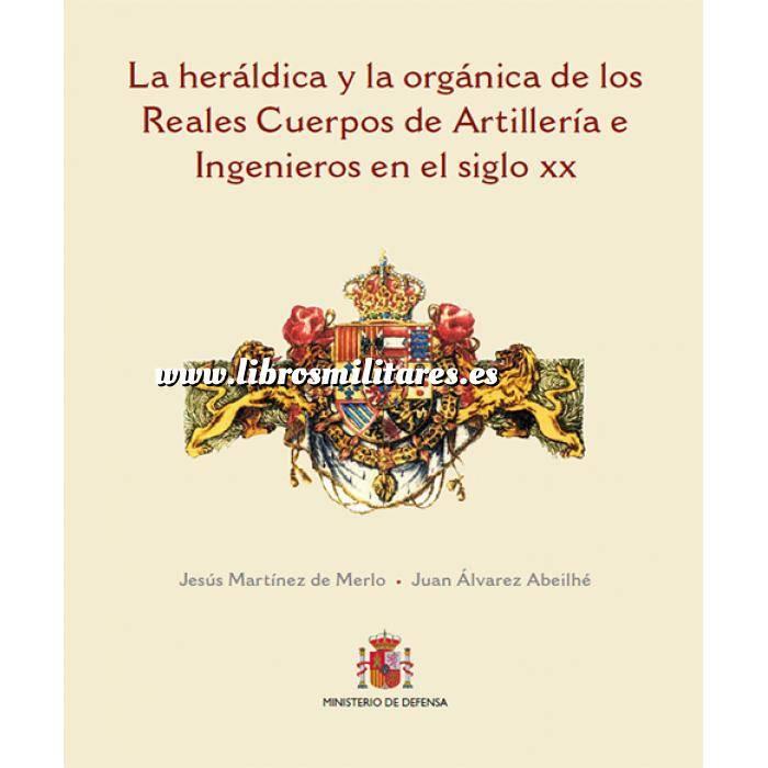 Imagen Memorias y biografías La heráldica y orgánica de los cuerpos de la artillería e ingenieros españoles en siglo XX