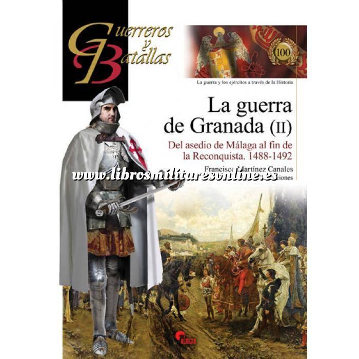 Imagen Guerreros y batallas Guerreros y Batallas nº100 La Guerra de Granada II. Del asedio de Málaga al fin de la reconquista 1488-1492