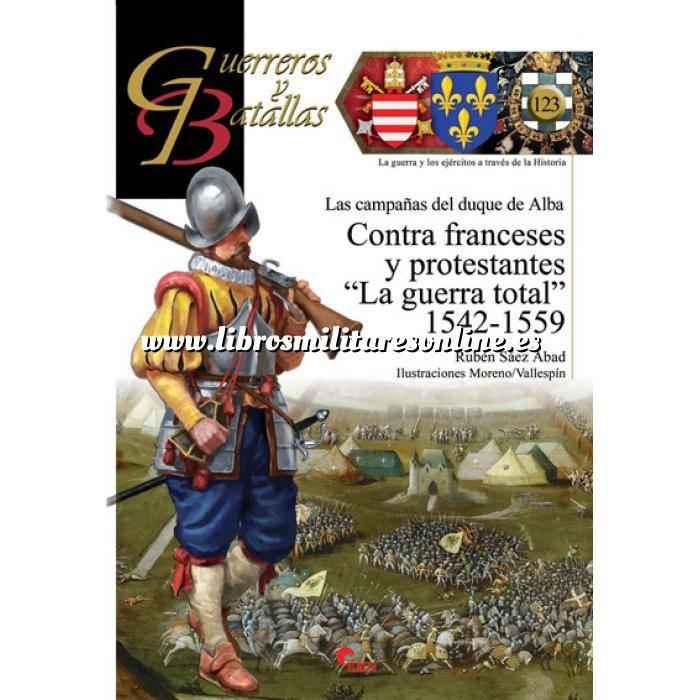Imagen Guerreros y batallas Guerreros y Batallas nº123 Las campañas del Duque de Alba.Contra Franceses y Protestantes (1542-1559)
