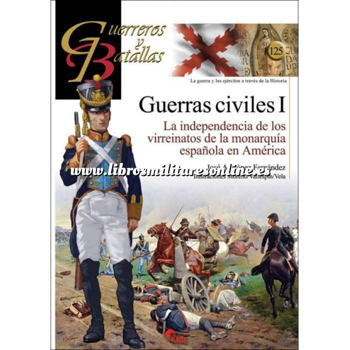 Imagen Guerreros y batallas Guerreros y Batallas nº125 Guerras civiles I La independia de los virreinatos de la monarquia española en America